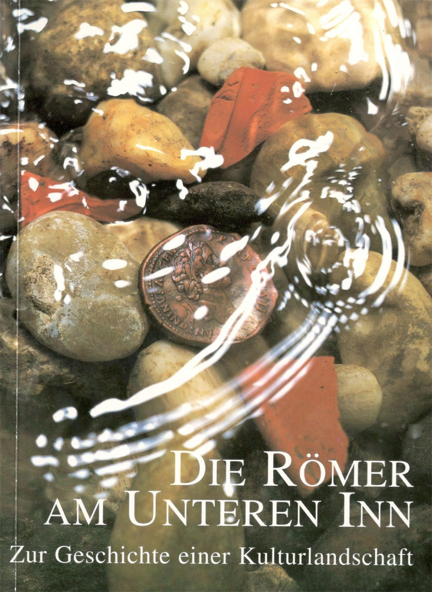 Die Römer am Unteren Inn – Zur Geschichte einer Kulturlandschaf
